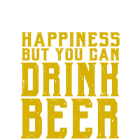 Drink beer - You cant buy happiness
