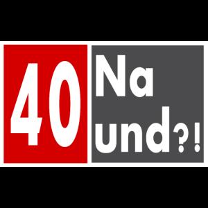 40 Jahre alt, Na und?!