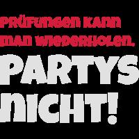 Prüfungen kann man wiederholen. Partys nicht!