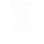 scum_like_us_like_acid_down