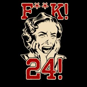 Fuck 24! Jahre alt - das Geburtstagsgeschenk für Frauen - RAHMENLOS
