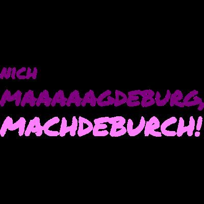 Magdeburg / Halle / Sachsen-Anhalt / Geschenk - Nich Magdeburg, sondern MACHDEBURCH - Geschenkidee,Elbe,Machdeburch,Sachsen-Anhalt,Halle,Magdeburg,Hauptstadt,Geschenk,Sport,Fußball