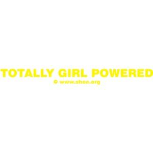 Totally Girl Powered - www.shoe.org
