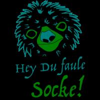 Hey du faule Socke!