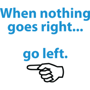 If nothing goes so right, go left!