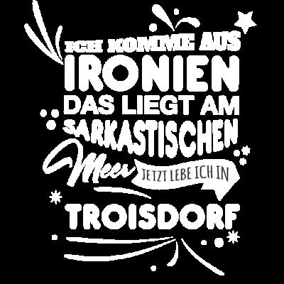 Troisdorf Fun Geschenk Shirt - Troisdorf Fun Geschenk Shirt - Weihnachtsgeschenk,Fun,Spaß,lustig,Idee,Geschnkidee,schenken,witzig,Stadt,Deutschland,Geburtstag,Geburtstagsgeschenk,Stadt-,cool,Sprüche,Spruch,Mode,Geschenkideen,Troisdorf,Geschenk,witzige