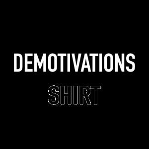 Demotivations Shirt