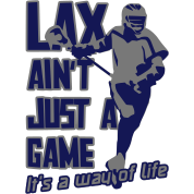 Lax Ain't Just A Game, It's A Way Of Life