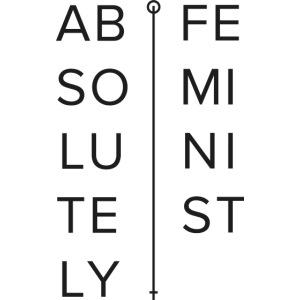 Absolutey Feminist Sign