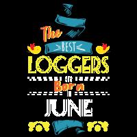 Best Loggers sind im Juni geboren Geschenkidee