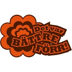DET VAR BÄTTRE FÖRR!