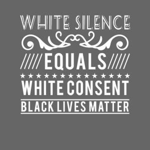 White silence equals white consent black lives