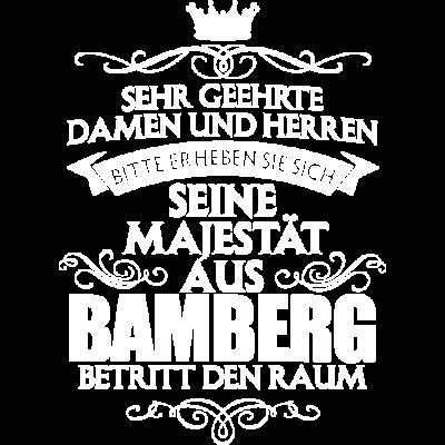 BAMBERG - Majestät  - Sehr geehrte Damen und Herren  Bitte erheben Sie sich  seine Majestät  aus  BAMBERG Betritt den Raum  - Weihnachten,Stolz,Stadt,Sprüche,Spruch,Party,Orte,Namenstag,Männer,Mann,Malle,Majestät,Land,König,Job,Held,Heimat,Geschenk,Geburtstag,Frauen,Ehre,Deutschland,Beruf,BAMBERG,Arbeit