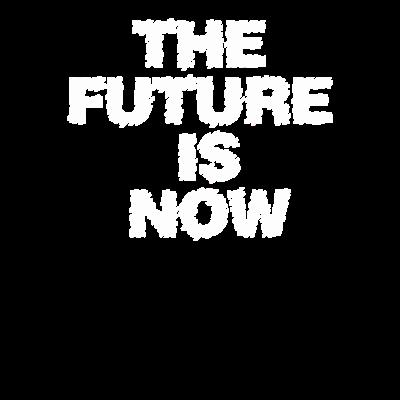 thefuture ist jetzt - Design Die Zukunft ist jetzt - jetzt,Zukunft,Schriftzug,Buchstabe