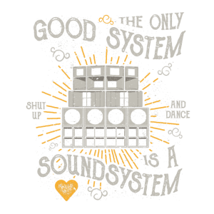 THE ONLY GOOD SYSTEM IS A SOUNDSYSTEM GESCHENK