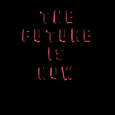 Die Zukunft ist jetzt - Design Die Zukunft ist jetzt - jetzt,Zukunft,Silhouette