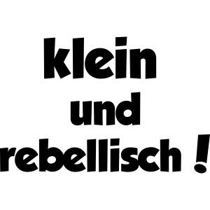 Klein und rebellisch!