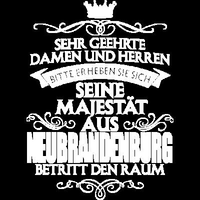 NEUBRANDENBURG - Majestät -  Sehr geehrte  Damen und Herren  Bitte erheben sie sich  seine  Majestät aus  NEUBRANDENBURG  Betritt den Raum   - Weihnachten,Stolz,Stadt,Sprüche,Spruch,Party,Orte,Namenstag,NEUBRANDENBURG,Männer,Mann,Majestät,Land,König,Job,Humor,Heimat,Geschenk,Geburtstag,Frauen,Ehre,Deutschland,Beruf,Arbeit