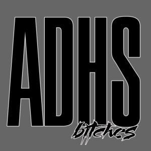 adhs bitches
