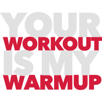 Your workout is my warmup - Fitness motivation