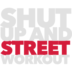 Shut up and street workout - Fitness motivation