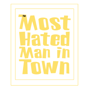 The Most Hated Man In Town