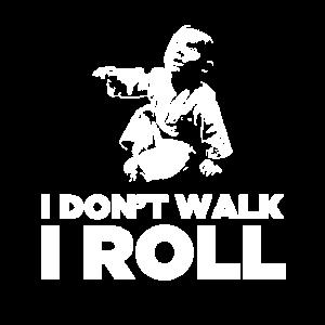 Ich gehe nicht ich rolle