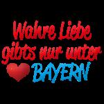 Wahre Liebe gibts nur unter ♥ Bayern
