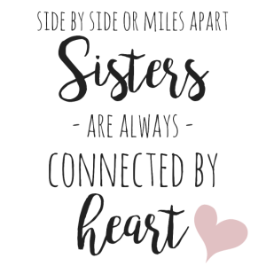 Side by side or miles apart- sisters