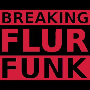 Breaking Flur Funk