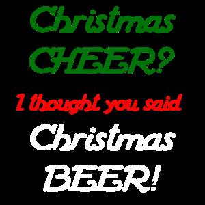 Christmas Cheer I thought you said Christmas beer