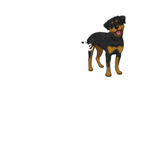 Not Be Rich & Famous But I Have Clever Rottweiler