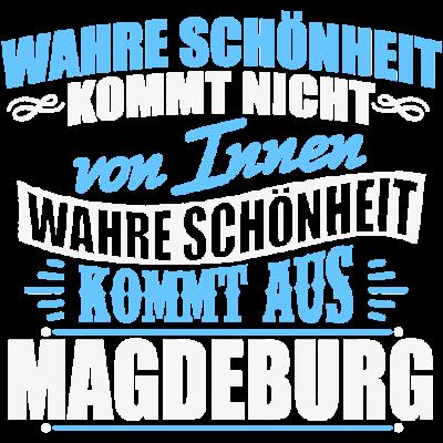 Schönheit - MAGDEBURG - WAHRE SCHÖNHEIT KOMMT NICHT VON INNEN WAHRE SCHÖNHEIT KOMMT AUS MAGDEBURG - witzig,lustig,innere,besten,Werte,Städte,Stolz,Stadt,Sprüche,Spruch,Schöhnheit,Nationalstolz,Menschen,Magdeburg,Liebe,Land,Geschenk,Deutschland