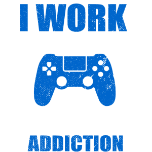 I WORK TO SUPPORT MY GAMING ADDICTION