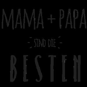 Mama + Papa sind die Besten