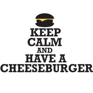 Keep Calm And Have A Cheeseburger Black