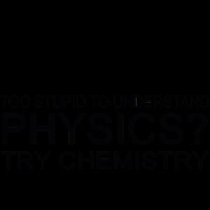 Verstehen Sie zu dumm Physik Chemie zu versuchen