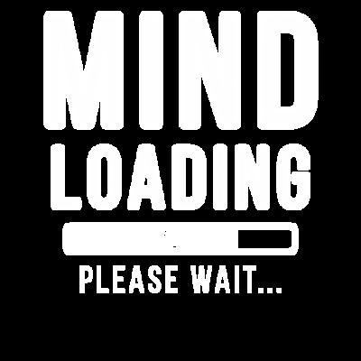 Mind loading... please wait! | Mind Shirt - Mind loading please wait! Das ideale Geschenk! Mind Shirt - fun,Weihnachtsgeschenk,present,lustig,Computer,Ladebalken,Mind,Shirt,PC,Geburtstagsgeschenk,Balken,Geschenkidee,christmas,Lädt,loading,please,is,laden,cool,Geschenk,wait,loading...