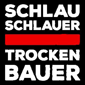 Schlau, schlauer Trockenbauer