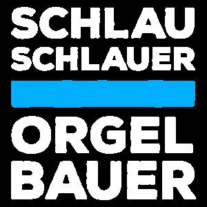 Schlau, schlauer Orgelbauer