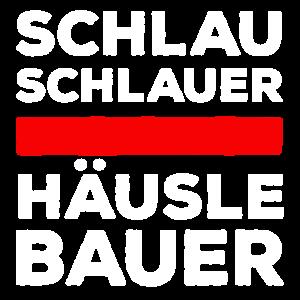 Schlau, schlauer Häuslebauer