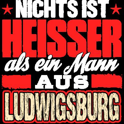 LUDWIGSBURG - heiss  - Nichts ist  heisser  als ein Mann aus  Ludwigsburg - witzig,lustig,Weihnachten,Traummann,Stadt,Sprüche,Spruch,Sex,Party,Name,Männer,Mann,Land,LUDWIGSBURG,Job,JGA,Hobby,Heimat,Gott,Geschenk,Geil,Geburtstag,Ficken,Ehemann,Beruf