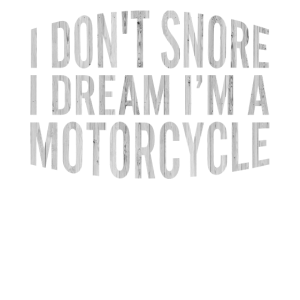 I Don t Snore I Dream Im A Motorcycle