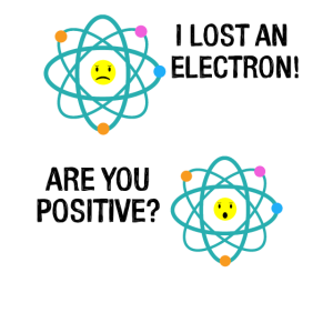 I Lost an Electron Are You Positive