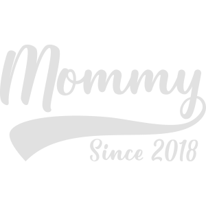 Mommy Since 2018