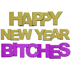 Happy New Year Bitches gold