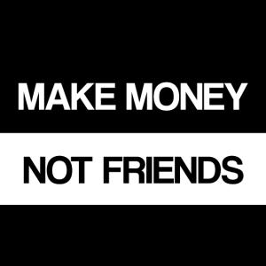 Make Money not Friends Motivation Geld Spruch