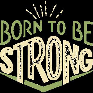 Geboren um stark zu sein