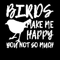 Vögel machen mich glücklich, du leider nicht so