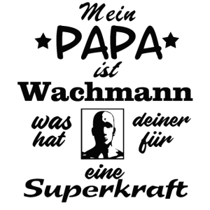 mein PAPA ist Wachmann